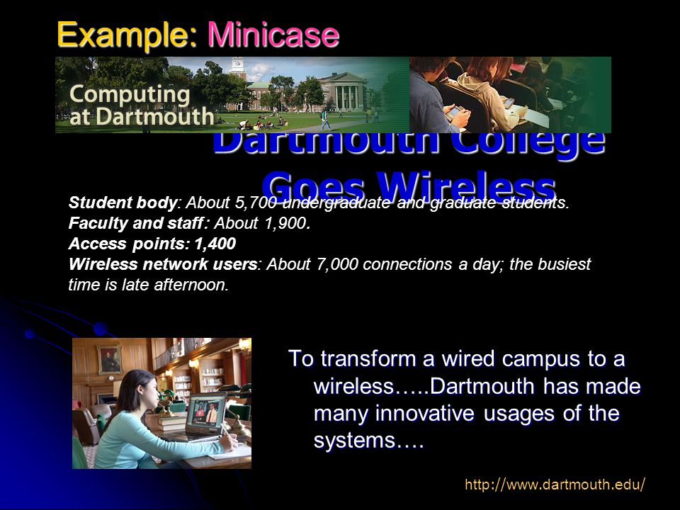 To transform a wired campus to a wireless…..Dartmouth has made many innovative usages of the systems….