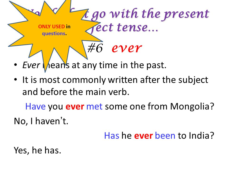 Words that go with the present perfect tense… #6 ever Ever means at any time in the past.