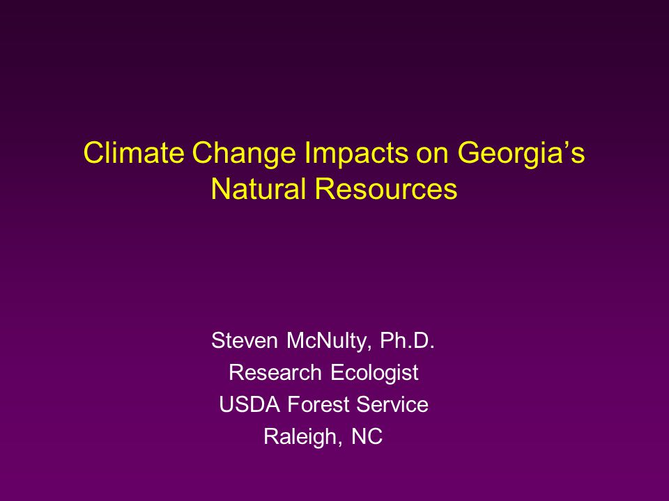 Climate Change Impacts on Georgia's Natural Resources Steven McNulty, Ph.D.