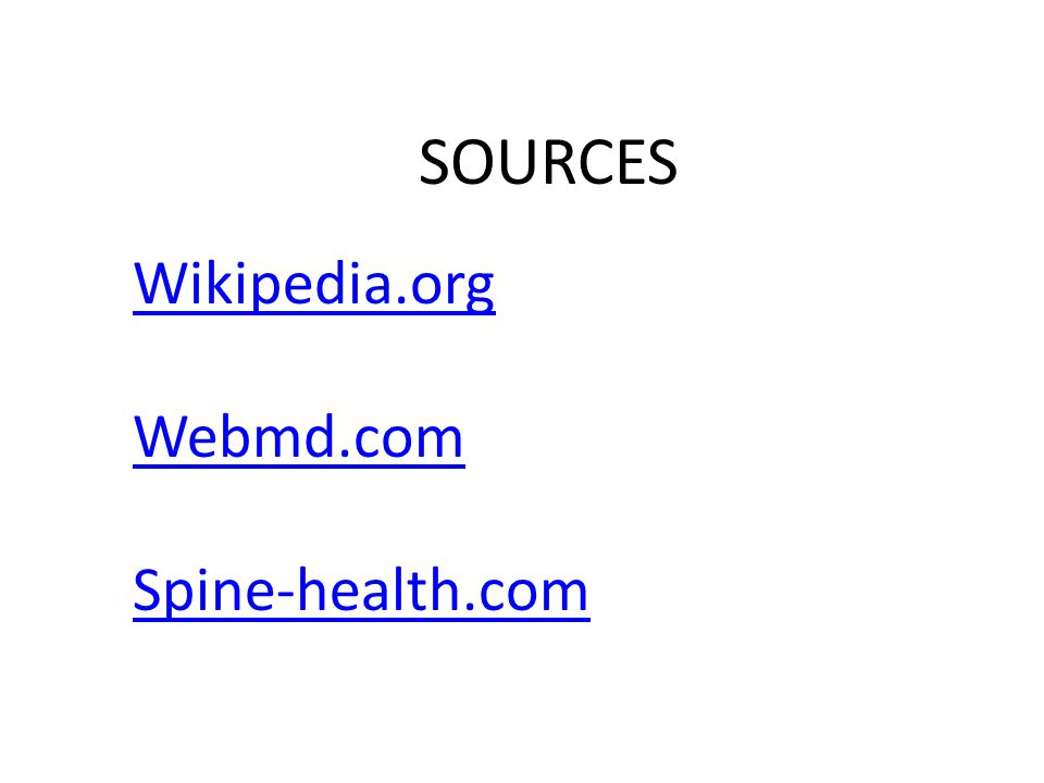 SOURCES Wikipedia.org Webmd.com Spine-health.com