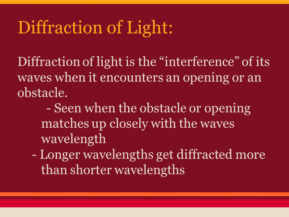 Diffraction of Light: Diffraction of light is the interference of its waves when it encounters an opening or an obstacle.