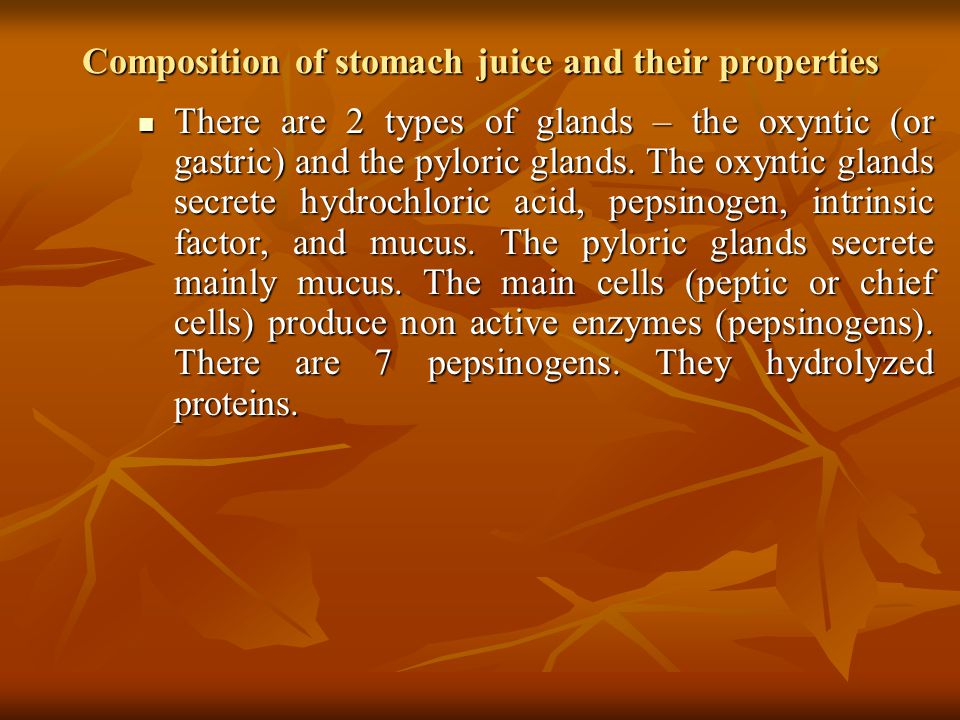 Composition of stomach juice and their properties There are 2 types of glands – the oxyntic (or gastric) and the pyloric glands.