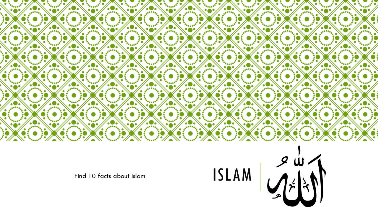 ISLAM Find 10 facts about Islam