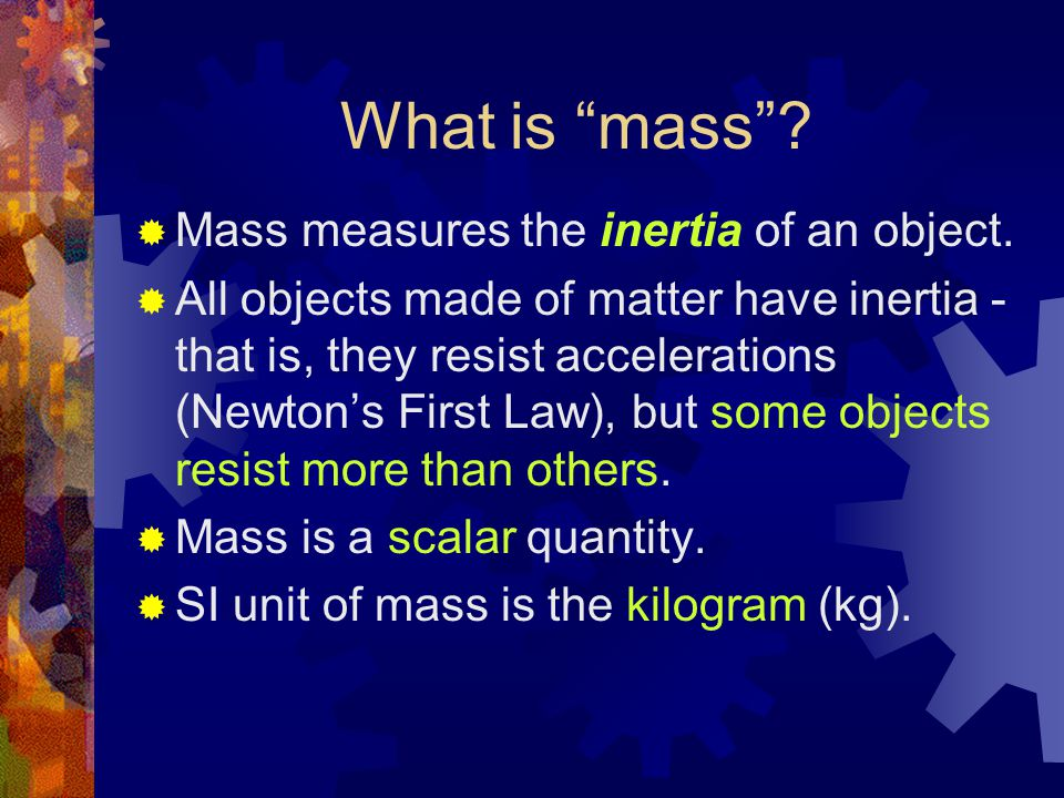 What is mass .  Mass measures the inertia of an object.