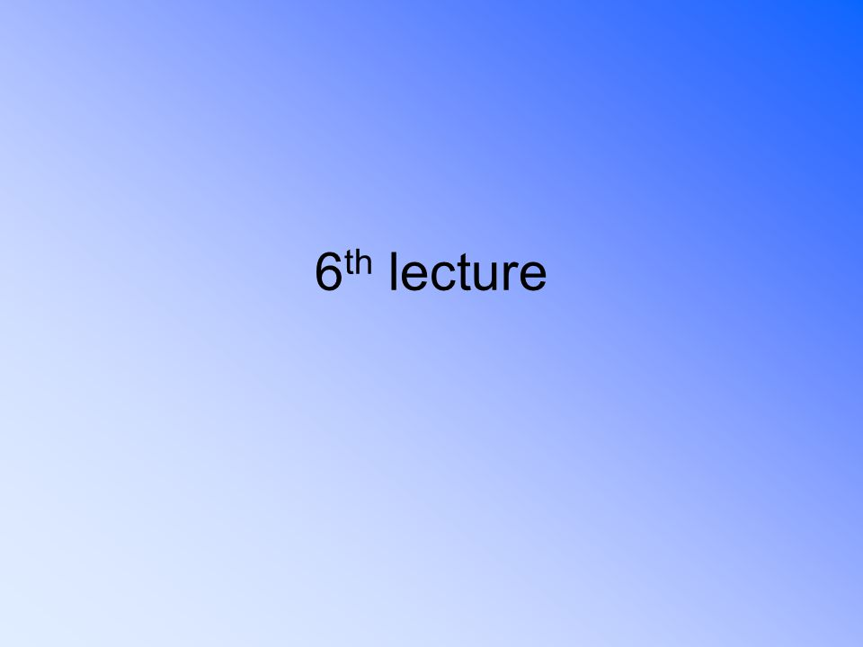 6 th lecture