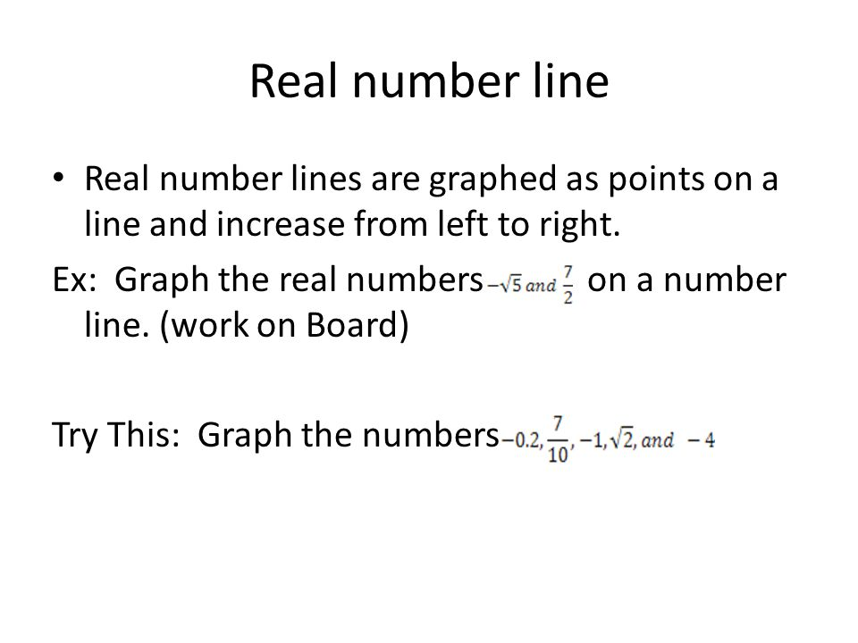Real number line Real number lines are graphed as points on a line and increase from left to right.