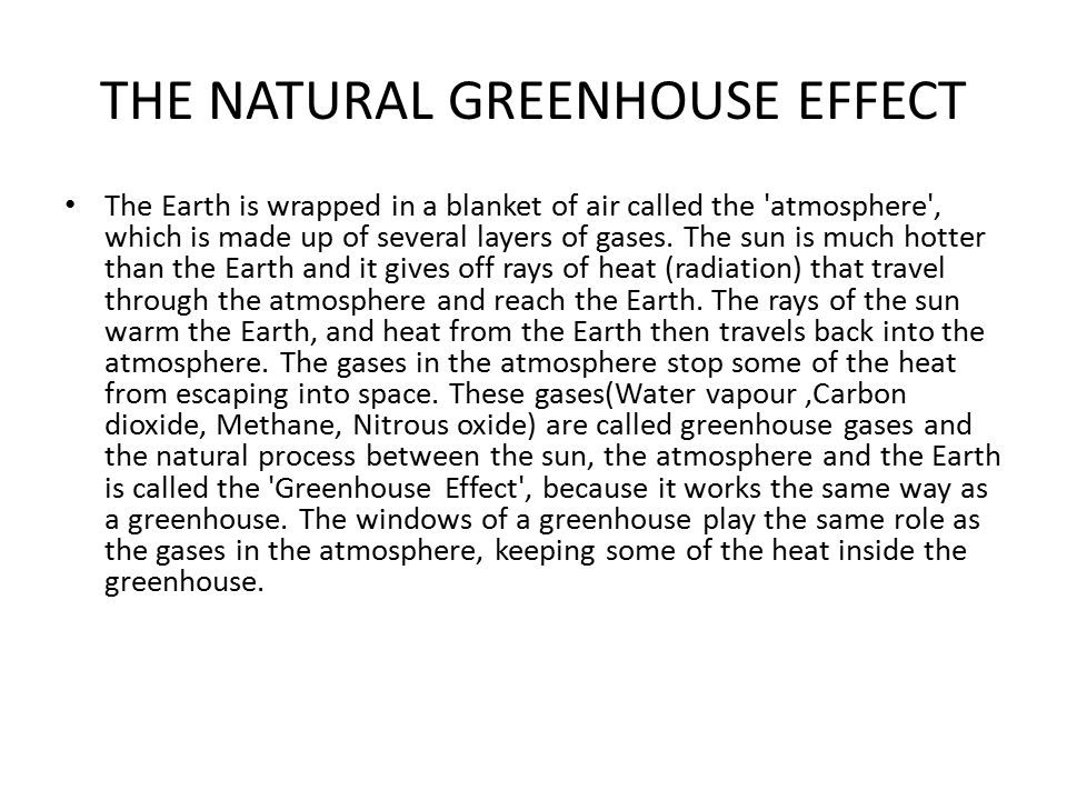 THE NATURAL GREENHOUSE EFFECT The Earth is wrapped in a blanket of air called the atmosphere , which is made up of several layers of gases.