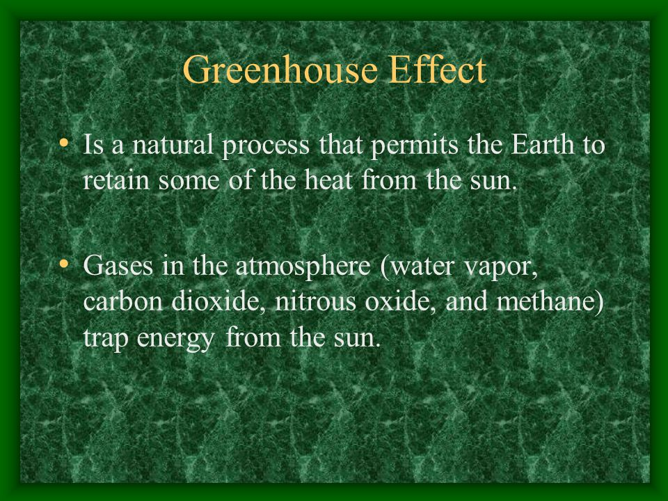 Greenhouse Effect Is a natural process that permits the Earth to retain some of the heat from the sun.
