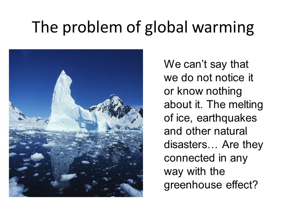 The problem of global warming We can't say that we do not notice it or know nothing about it.