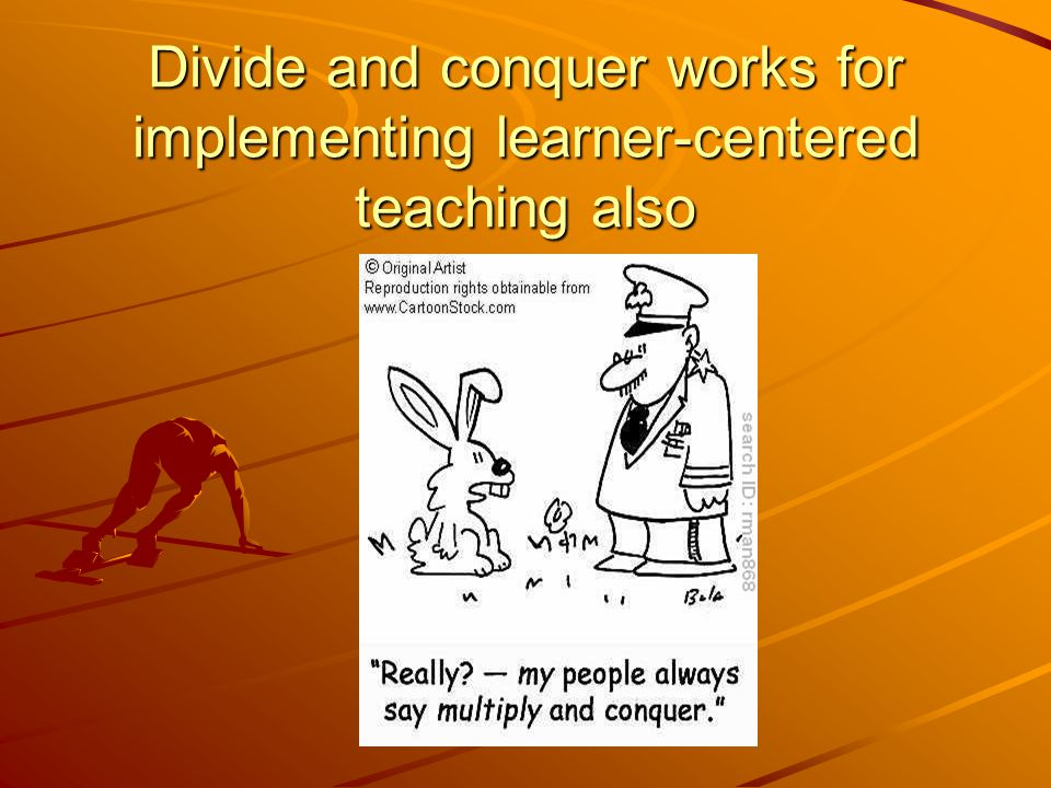Divide and conquer works for implementing learner-centered teaching also