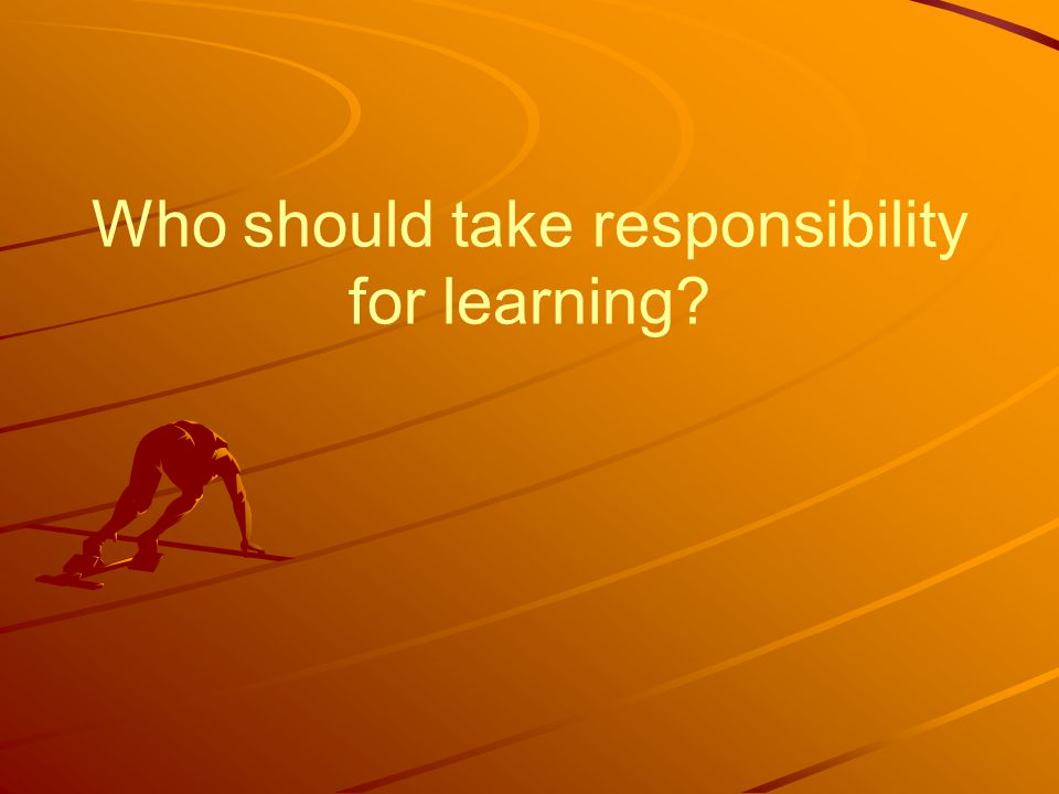 Who should take responsibility for learning