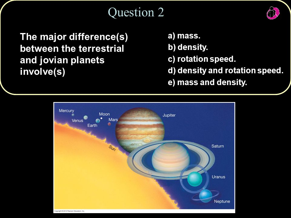 Question 2 The major difference(s) between the terrestrial and jovian planets involve(s) a) mass.