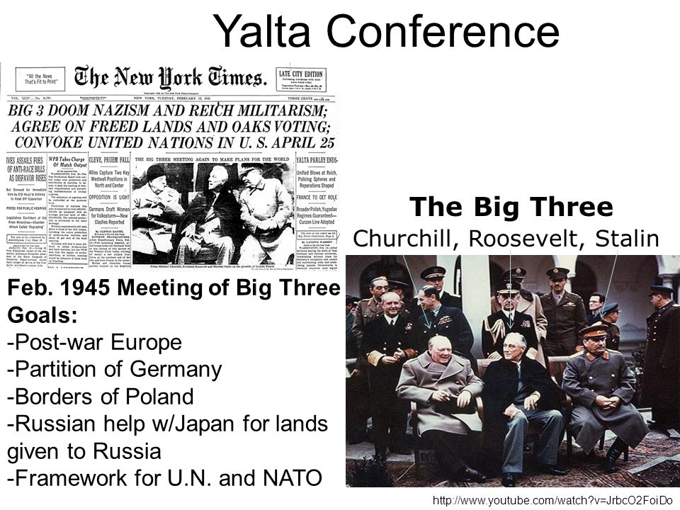 Yalta Conference The Big Three Churchill, Roosevelt, Stalin Feb.