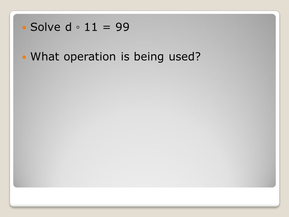 Solve d ◦ 11 = 99 What operation is being used