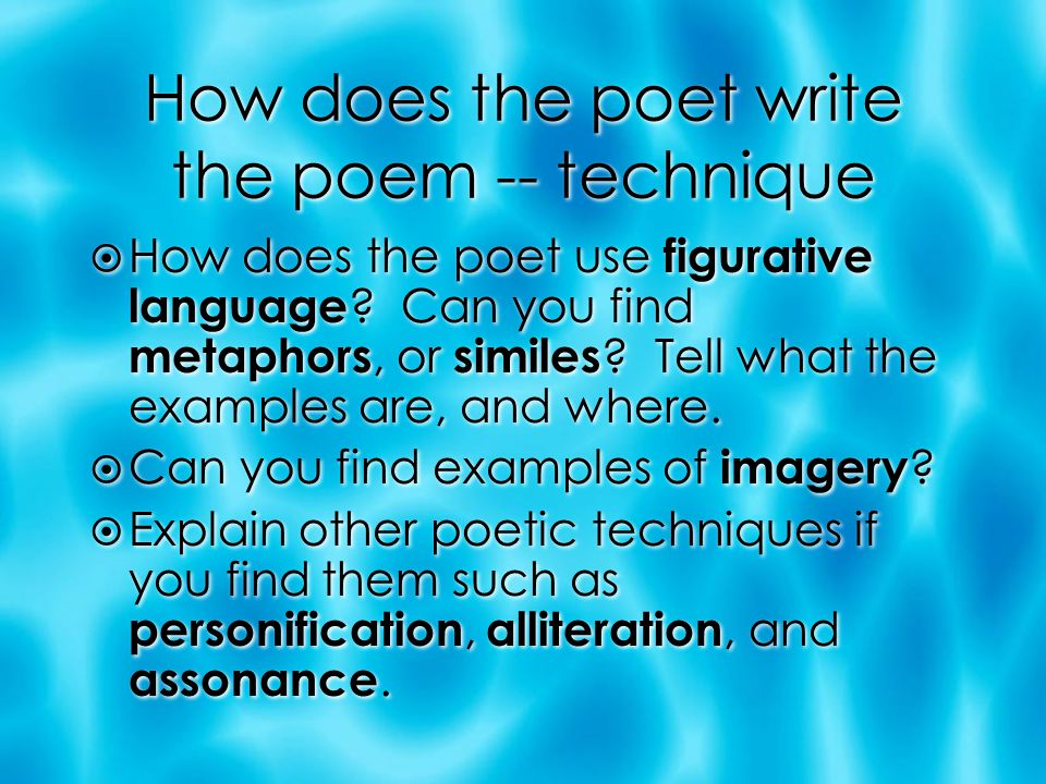 How does the poet write the poem -- technique  How does the poet use figurative language .