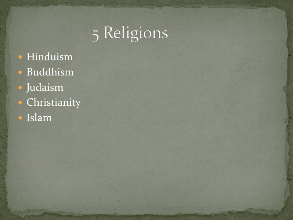 Hinduism Buddhism Judaism Christianity Islam