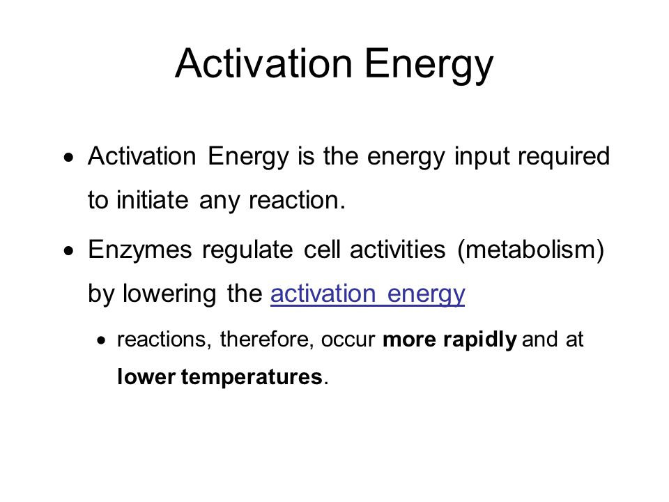 Activation Energy  Activation Energy is the energy input required to initiate any reaction.