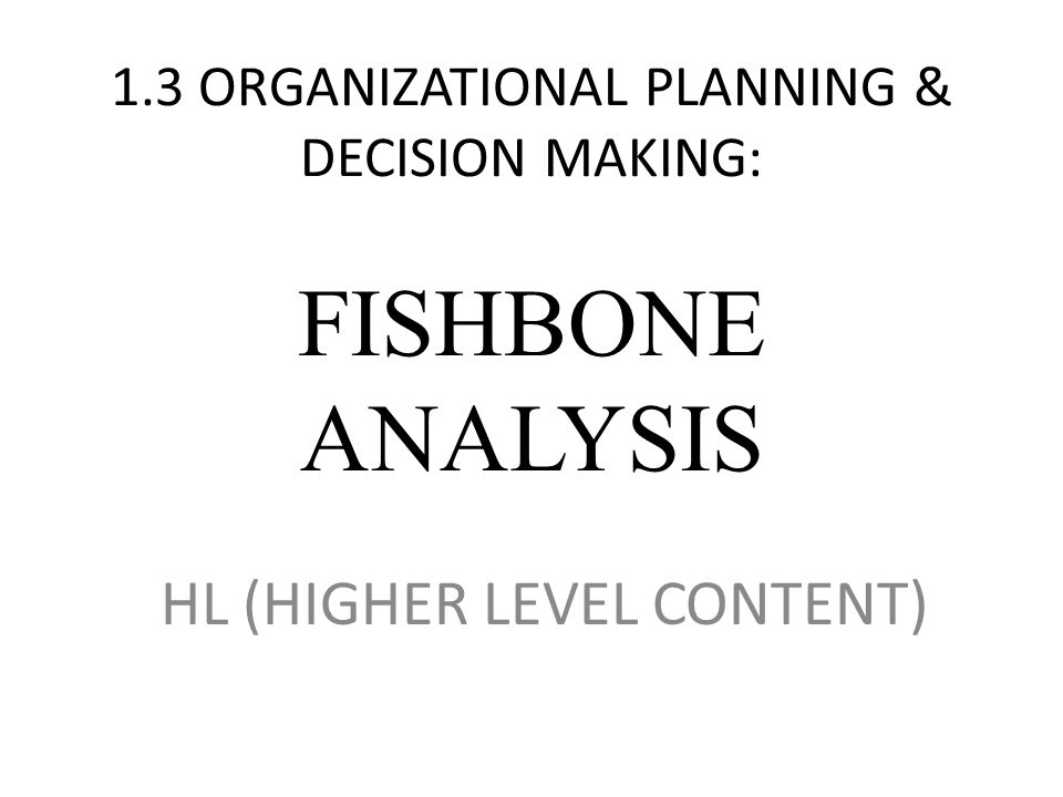 13 organizational planning decision making fishbone analysis hl 1 13 organizational planning decision making fishbone analysis hl higher level content ccuart Gallery