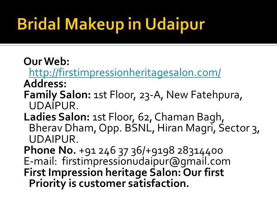 Our Web: http://firstimpressionheritagesalon.com/ http://firstimpressionheritagesalon.com/ Address: Family Salon: 1st Floor, 23-A, New Fatehpura, UDAIPUR.