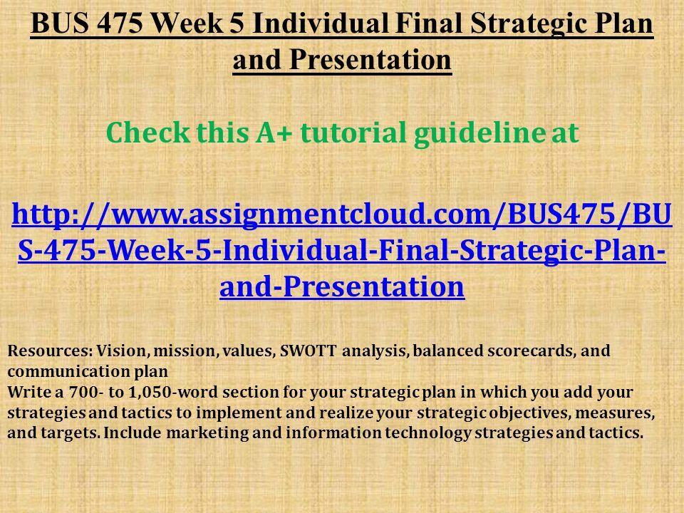 bus 475 week 3 strategic plan Click the button below to add the bus 475 week 5 final strategic plan to your wish list bus 475 week 3 individual strategic plan, part ii swott analysis $800.