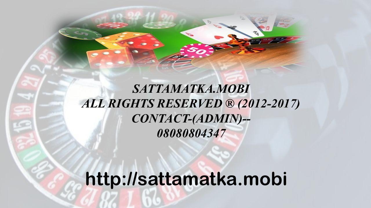 SATTAMATKA.MOBI ALL RIGHTS RESERVED ® (2012-2017) CONTACT-(ADMIN)-- 08080804347 http://sattamatka.mobi