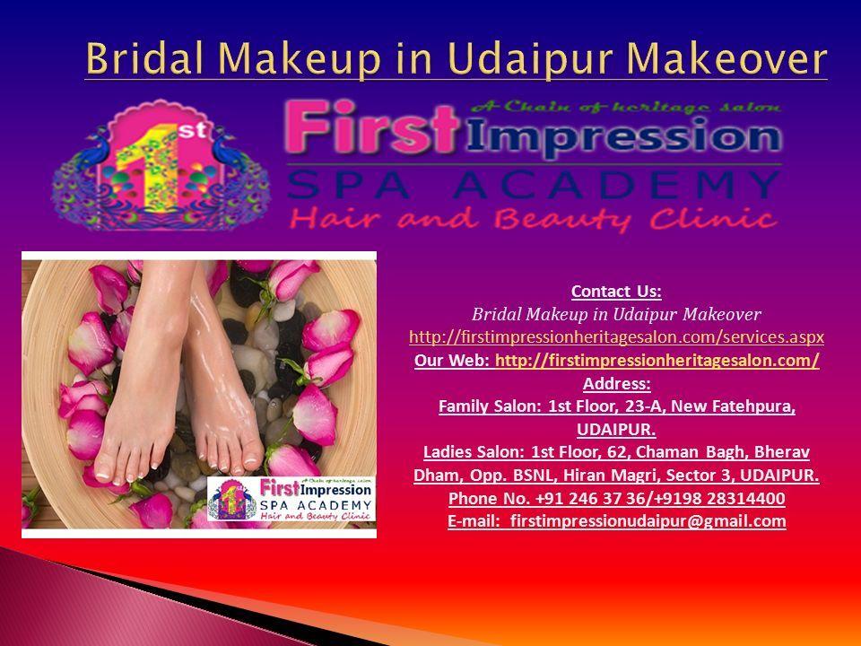 Contact Us: Bridal Makeup in Udaipur Makeover http://firstimpressionheritagesalon.com/services.aspx Our Web: http://firstimpressionheritagesalon.com/http://firstimpressionheritagesalon.com/ Address: Family Salon: 1st Floor, 23-A, New Fatehpura, UDAIPUR.