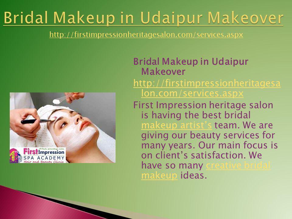 Bridal Makeup in Udaipur Makeover http://firstimpressionheritagesa lon.com/services.aspx First Impression heritage salon is having the best bridal makeup artist's team.