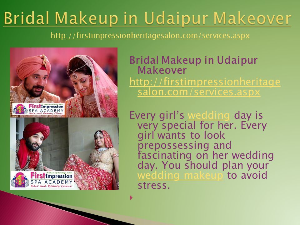 Bridal Makeup in Udaipur Makeover http://firstimpressionheritage salon.com/services.aspx Every girl's wedding day is very special for her.