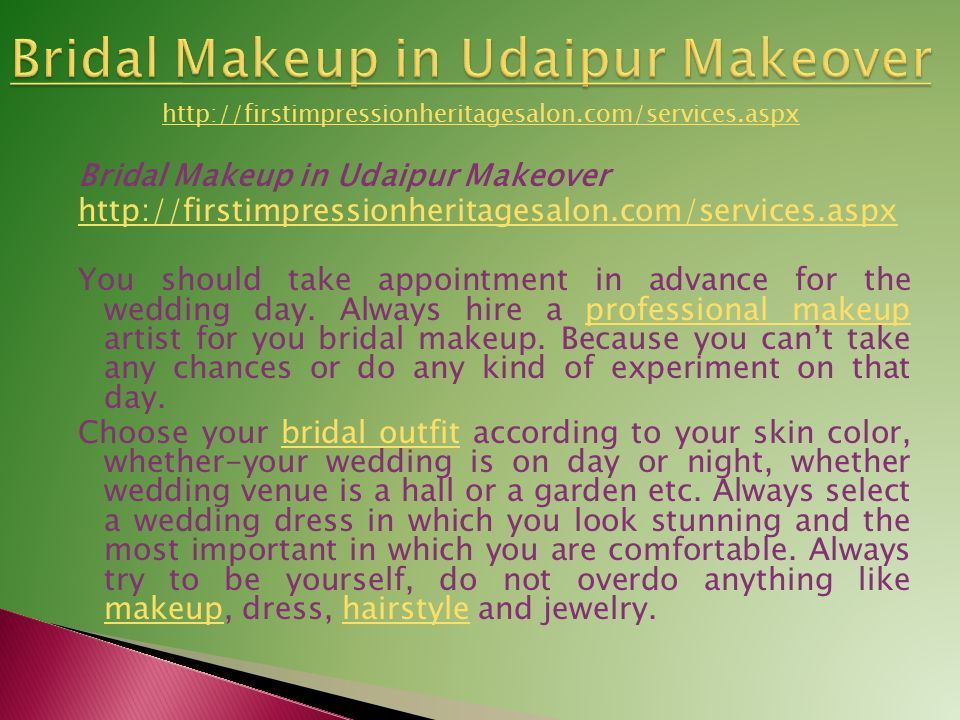 Bridal Makeup in Udaipur Makeover http://firstimpressionheritagesalon.com/services.aspx You should take appointment in advance for the wedding day.