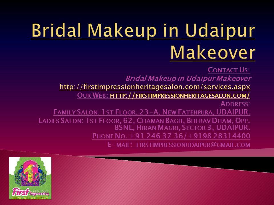 C ONTACT U S : Bridal Makeup in Udaipur Makeover http://firstimpressionheritagesalon.com/services.aspx O UR W EB : HTTP :// FIRSTIMPRESSIONHERITAGESALON.