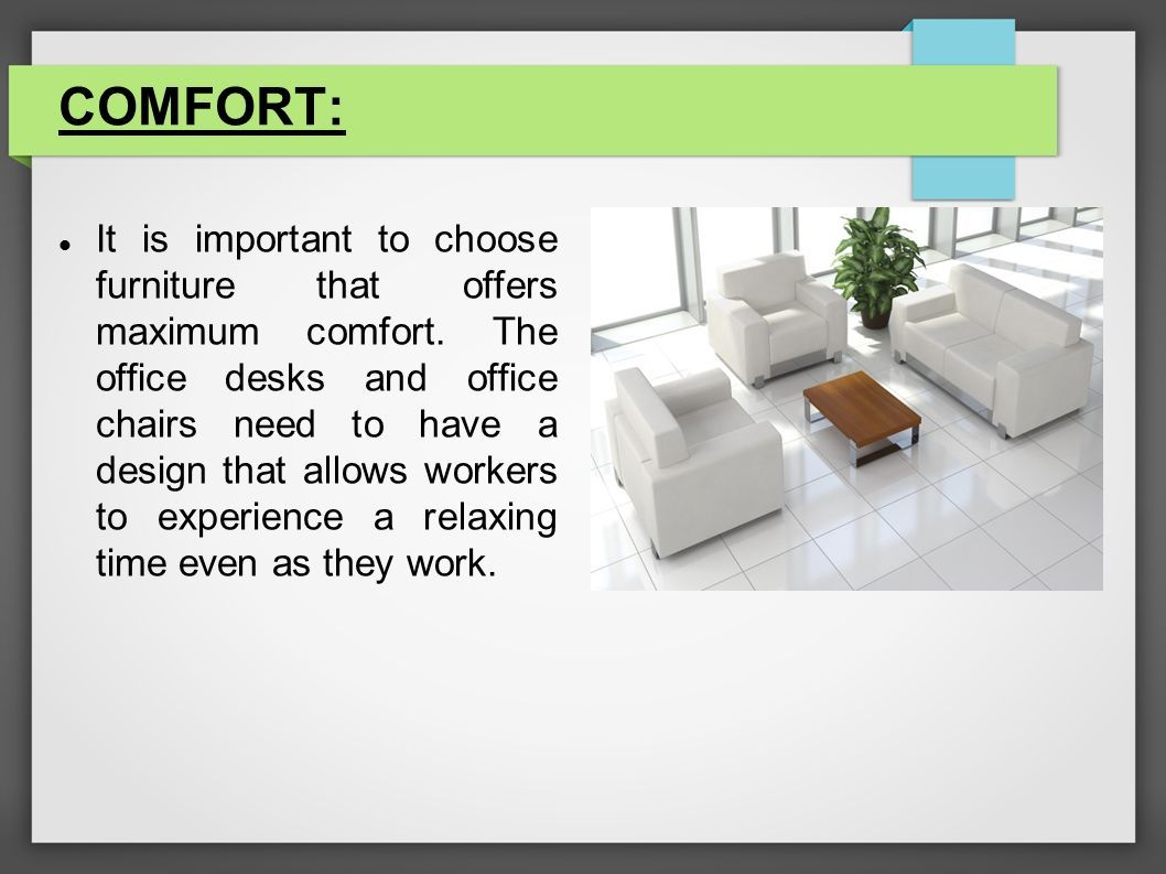 COMFORT: It Is Important To Choose Furniture That Offers Maximum Comfort.
