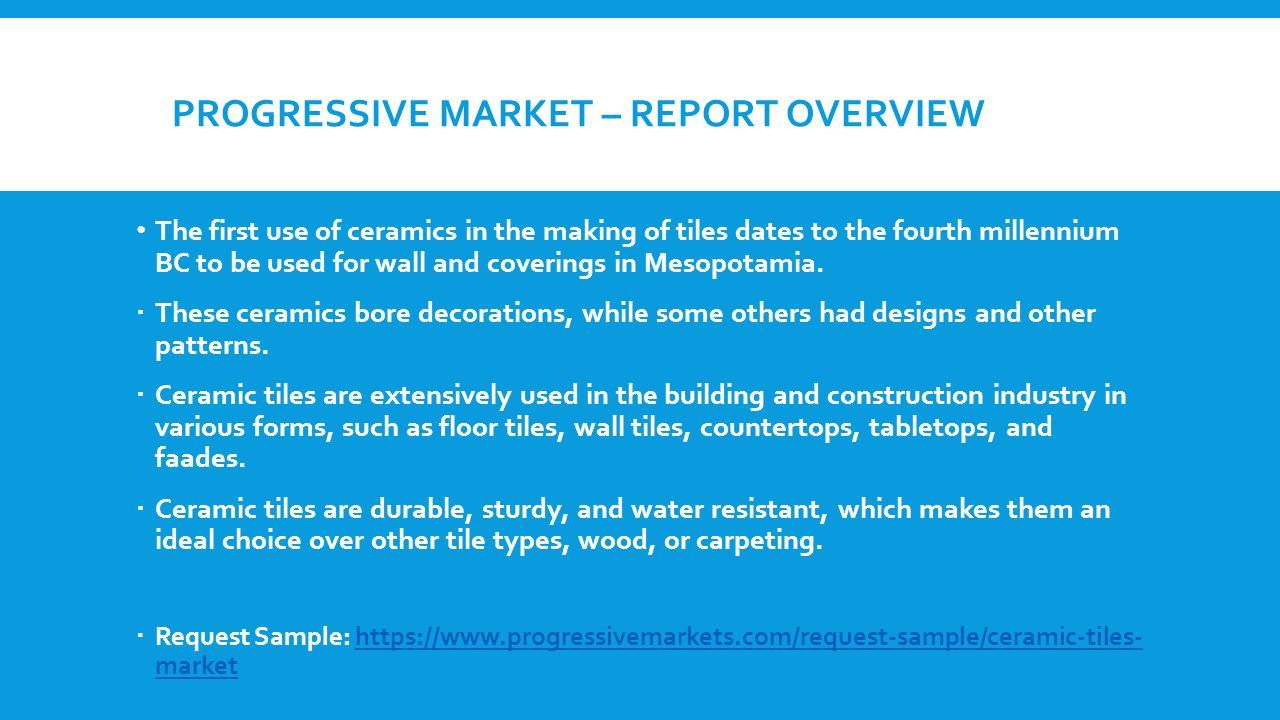 Ceramic tiles market by product application residential progressive market report overview the first use of ceramics in the making of tiles dates doublecrazyfo Images