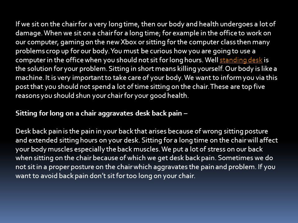 If we sit on the chair for a very long time, then our body and health undergoes a lot of damage.