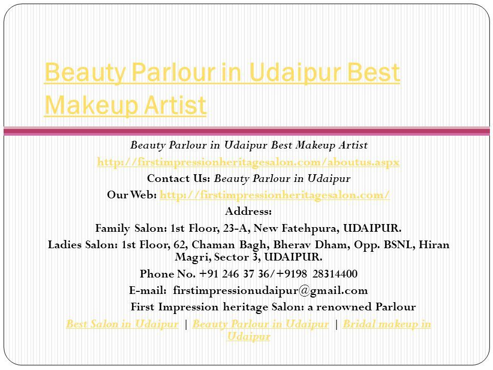 Beauty Parlour in Udaipur Best Makeup Artist Beauty Parlour in Udaipur Best Makeup Artist   Contact Us: Beauty Parlour in Udaipur Our Web:   Address: Family Salon: 1st Floor, 23-A, New Fatehpura, UDAIPUR.