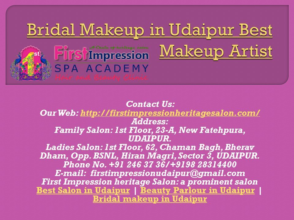 Contact Us: Our Web: http://firstimpressionheritagesalon.com/http://firstimpressionheritagesalon.com/ Address: Family Salon: 1st Floor, 23-A, New Fatehpura, UDAIPUR.