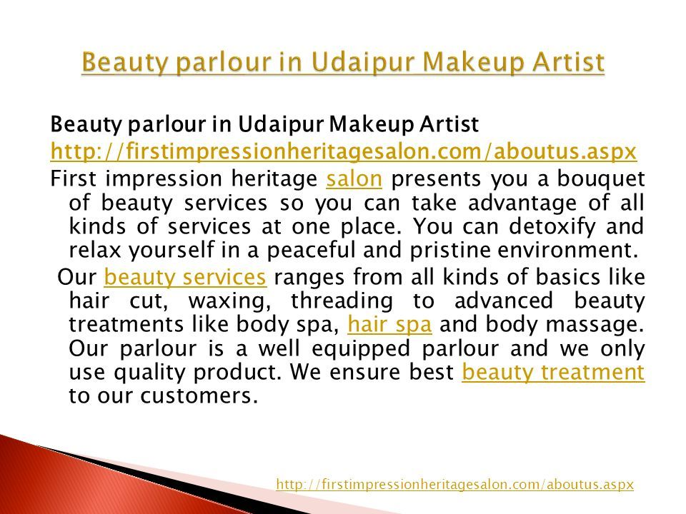 Beauty parlour in Udaipur Makeup Artist http://firstimpressionheritagesalon.com/aboutus.aspx First impression heritage salon presents you a bouquet of beauty services so you can take advantage of all kinds of services at one place.