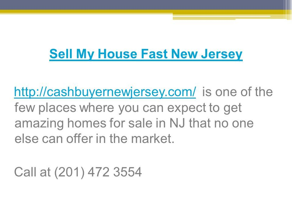 Sell My House Fast New Jersey http://cashbuyernewjersey.com/ is one of the few places where you can expect to get amazing homes for sale in NJ that no one else can offer in the market.http://cashbuyernewjersey.com/ Call at (201) 472 3554