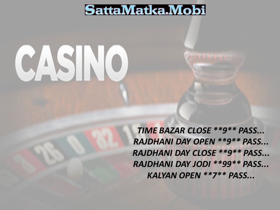 TIME BAZAR CLOSE **9** PASS... RAJDHANI DAY OPEN **9** PASS...