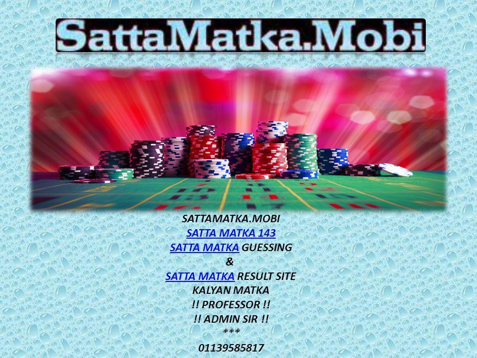 SATTAMATKA.MOBI SATTA MATKA 143 SATTA MATKA GUESSING & SATTA MATKA RESULT SITE KALYAN MATKA !.