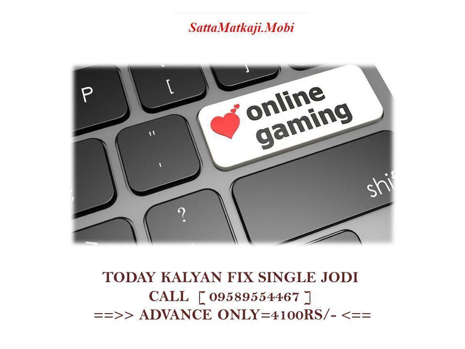 TODAY KALYAN FIX SINGLE JODI CALL [ 09589554467 ] ==>> ADVANCE ONLY=4100RS/- <==