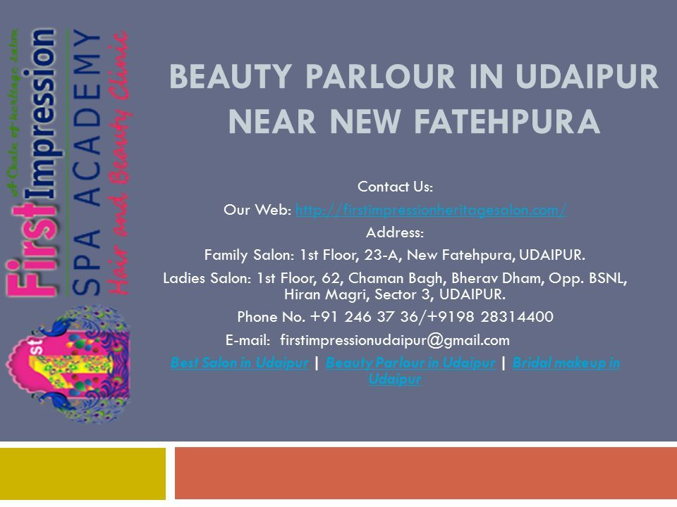 BEAUTY PARLOUR IN UDAIPUR NEAR NEW FATEHPURA Contact Us: Our Web: http://firstimpressionheritagesalon.com/http://firstimpressionheritagesalon.com/ Address: Family Salon: 1st Floor, 23-A, New Fatehpura, UDAIPUR.