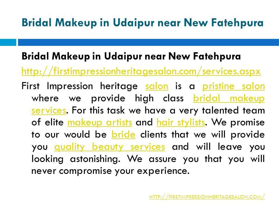 http://firstimpressionheritagesalon.com/services.aspx First Impression heritage salon is a pristine salon where we provide high class bridal makeup services.