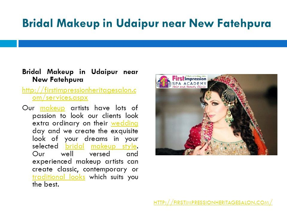 Bridal Makeup in Udaipur near New Fatehpura http://firstimpressionheritagesalon.c om/services.aspx Our makeup artists have lots of passion to look our clients look extra ordinary on their wedding day and we create the exquisite look of your dreams in your selected bridal makeup style.