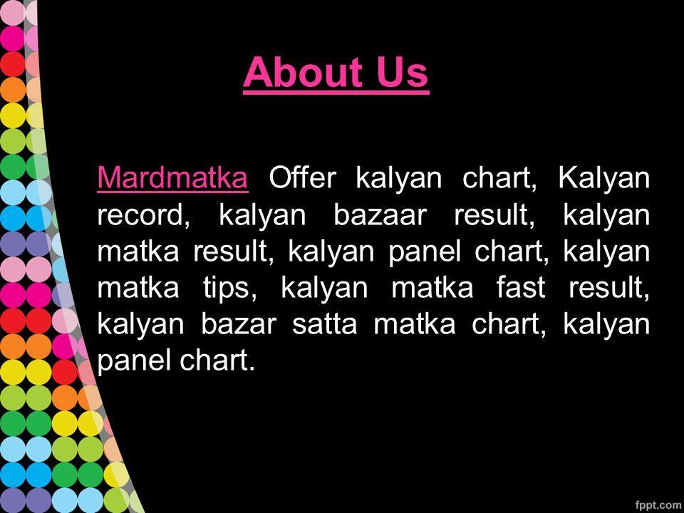 About Us Mardmatka Offer kalyan chart, Kalyan record, kalyan bazaar result, kalyan matka result, kalyan panel chart, kalyan matka tips, kalyan matka fast result, kalyan bazar satta matka chart, kalyan panel chart.