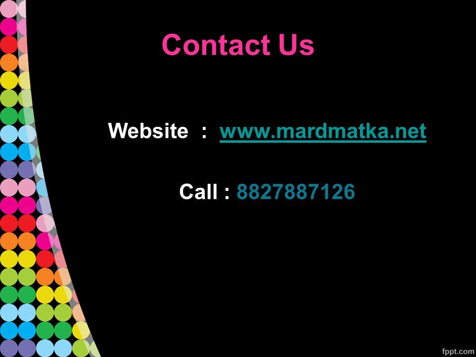 Contact Us Website : www.mardmatka.net Call : 8827887126