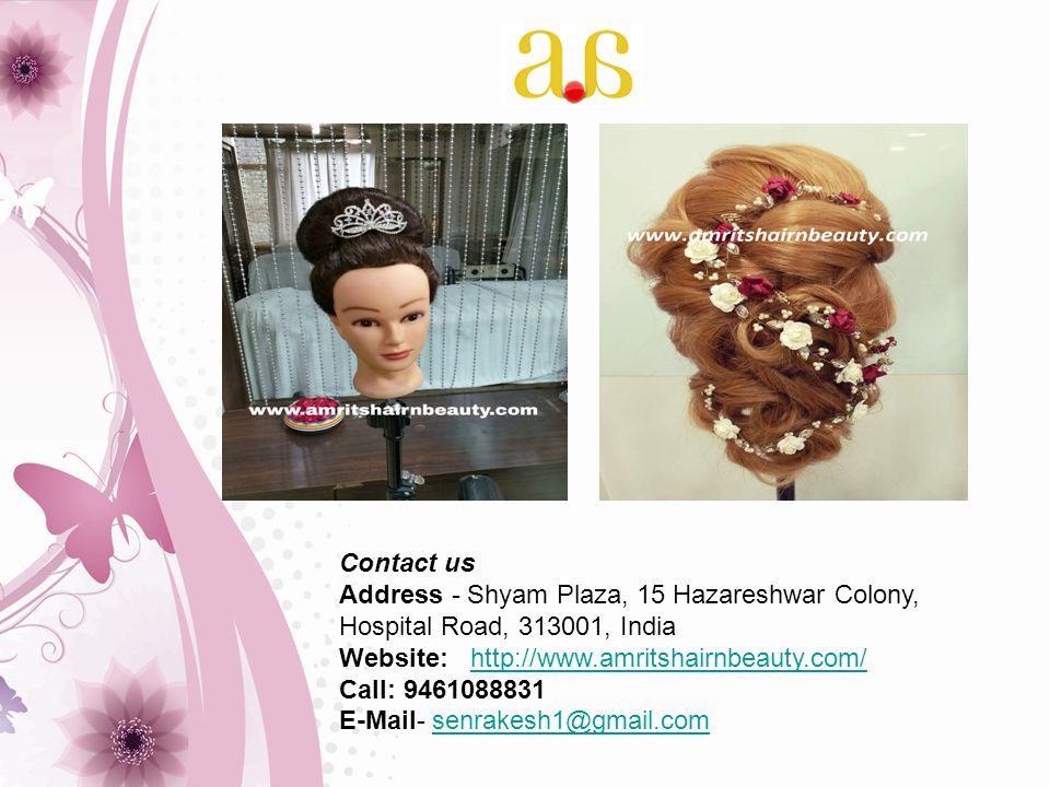 Contact us Address - Shyam Plaza, 15 Hazareshwar Colony, Hospital Road, 313001, India Website: http://www.amritshairnbeauty.com/http://www.amritshairnbeauty.com/ Call: 9461088831 E-Mail- senrakesh1@gmail.comsenrakesh1@gmail.com