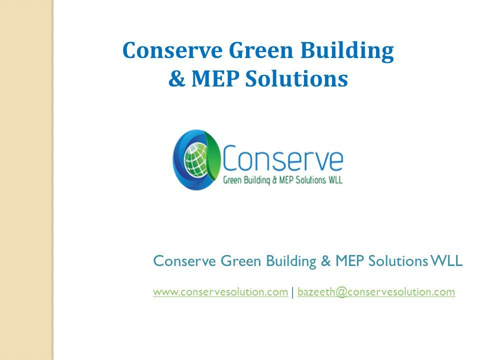 Conserve Green Building & MEP Solutions Conserve Green Building & MEP Solutions WLL www.conservesolution.comwww.conservesolution.com | bazeeth@conservesolution.combazeeth@conservesolution.com