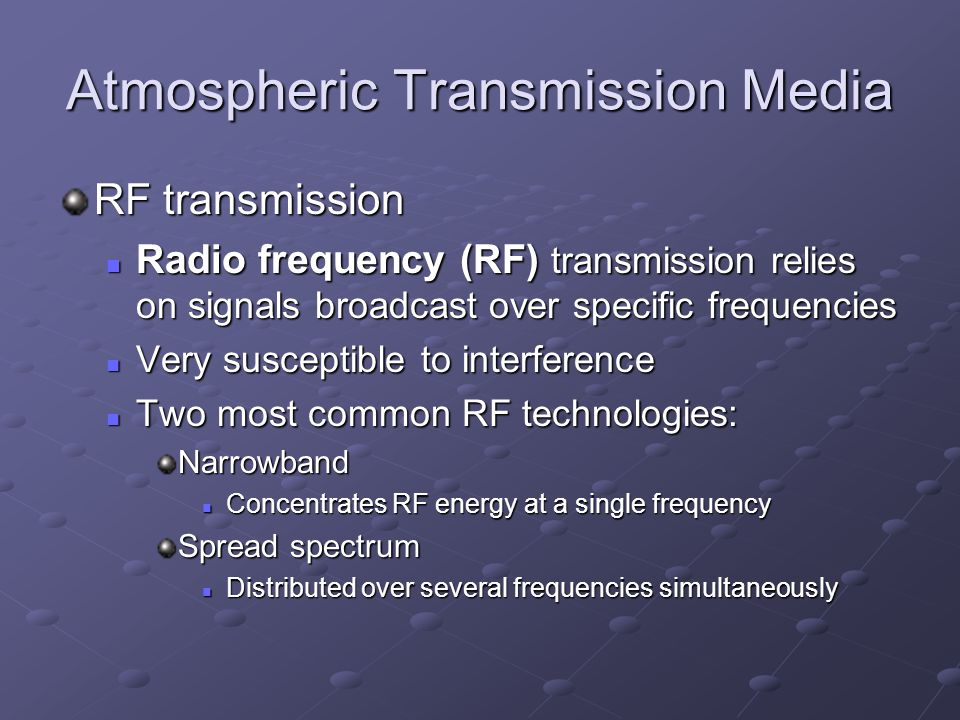 Atmospheric Transmission Media RF transmission Radio frequency (RF) transmission relies on signals broadcast over specific frequencies Radio frequency