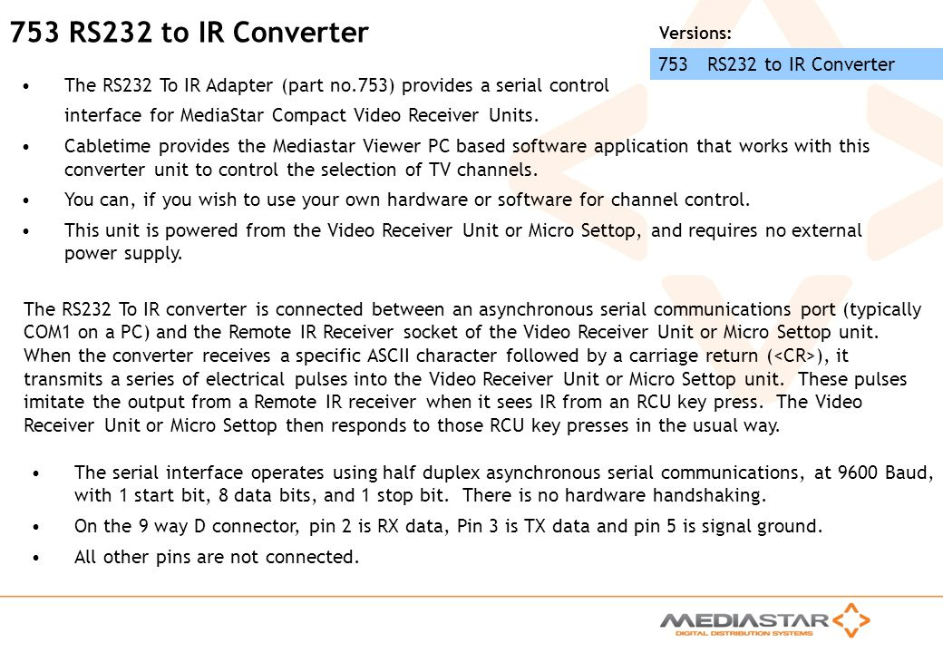 MediaStar Compact Training Slides Rev. E 753 RS232 to IR Converter The RS232 To IR Adapter (part no.753) provides a serial control interface for Media