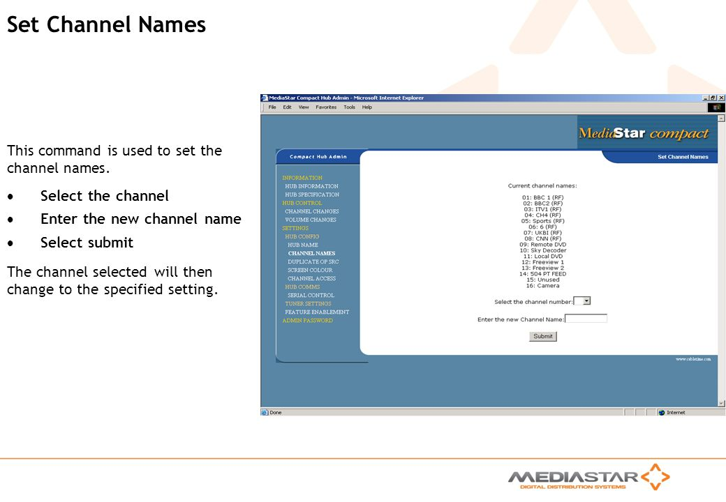 MediaStar Compact Training Slides Rev. E Set Channel Names Select the channel Enter the new channel name Select submit This command is used to set the